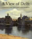 LIEDTKE, WALTER. - A View of Delft. Vermeer and His Contemporaries.