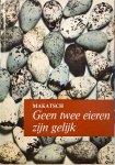 MAKATSCH, Wolfgang - Geen twee eieren zijn gelijk: onderhoudende en leerzame gegevens over de vogels en hun eieren