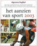 Aanzien van - Algemeen Dagblad - HET AANZIEN VAN SPORT IN HET JAAR 2003 - TWAALF MAANDEN SPORT IN BEELD