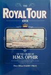 Harry Price - The Royal Tour 1901 or the Cruise of H.M.S. Ophir, being a lower deck account of their Royal Highnesses, the Duke and Duchess of Cornwall and York's voyage around the British Empire