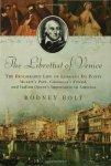 Bolt, Rodney - The Librettist of Venice / The Remarkable Life of Lorenzo Da Ponte: Mozart's Poet, Casanova's Friend, and Italian Opera's Impresario in America