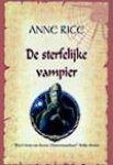 Rice, A. - De sterfelijke vampier