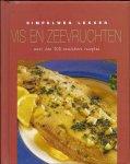 HOSMAR, ELLEN (vertaling) - vis en zeevruchten - Simpelweg lekker - meer dan 100 onmisbare recepten
