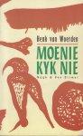 Woerden (1947), Henk van - Moenie kyk nie - Schetst de lotgevallen van een Nederlandse familie die in de jaren vijftig naar Zuid Afrika emigreert..