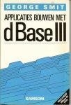 Smit, George en Drs G.J. Groenenboom - Applicaties bouwen met D Base III  .. Dit boek biedt een praktische cursus over het gebruik van databases , waarbij de paketten dBase III en  dBase III  Plus van de firma Ashton - tate model staan  -  lees verder in info