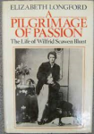 Longford, Elizabeth - A PILGRIMAGE OF PASSION - The Life of Wilfrid Scawen Blunt