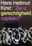 """Kirst, Hans Hellmut - """"Zei u gerechtigheid, captain ? """""""