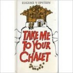 Epstein, Eugene - Take me to your chalet Hardcover