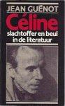 Guenot, Jean - Celine slachtoffer beul i.d. literatuur / druk 1