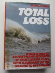 Coote, Jack H. - Total Loss. A collection of 40 first-hand accounts of yacht losses at sea with a summery of the lessons to be learned  (Hardback Edition)