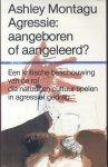 Montagu, Ashley - Agressie: aangeboren of aangeleerd? (Een kritische beschouwing van de rol die natuur en cultuur spelen in agressief gedrag)