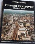 PEETERS, Ronlad - Tilburg van boven 1900 - 1980. De ontwikkeling van een stad in panorama-en luchtfoto's. De geschiedenis van Tilburg in foto's