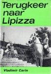 Carin, Vladimir - Terugkeer naar Lipizza. Onstuimige avonturen op een paarderug
