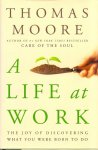 Moore, Thomas (ds1290) - A Life at Work. The Joy of Discovering What You Were Born to Do