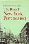Albion, R.G. - The Rise of New York Port (1815-1960)