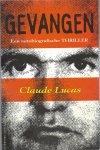 Lucas, Claude - Gevangen / een bankovervaller zijn strijd met zichzelf en de werled