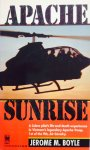 Boyle, Jerome. M. - Apache Sunrise. A Cobra pilot's life-and-death experiences in Vietnam's legendary Apache Troop, 1st of the 9th, Air Cavalry.