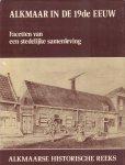 Diverse auteurs - Alkmaar in de 19e Eeuw (Facetten van een stedelijke samenleving) , Alkmaarse Historische Reeks VI, 167 pag. hardcover + stofomslag, goede staat