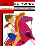 Mayakovsky, Vladimir + Osip Mandelstam + Daniil Kharms - The Fire Horse. Children's poems. Translated from the Russian by Eugene Ostashevsky. Illustrated by Lidia Popova + Boris Ender + Vladimir Konashevich.