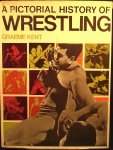 Kent, Graeme - A Pictorial History of Wrestling