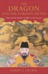 Harry Gelber - The Dragon and the Foreign Devils China and the World, 1100 BC to the Present