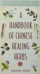 Reid, Daniel. - A Handbook of Chinese Healing Herbs / An Easy-to-use Guide to 108 Chinese Medicinal Herbs and Dozens of Prepared Herba L Formulas