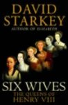 Starkey, David - Six Wives. The queens of Henry VIII