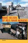 Marc Helsen - Op reis naar Nergens een spannende tocht door 12 vergeten landen van Congo tot Indonesië