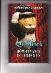 Blackburn, Robin - Age Shock. How Finance Is Failing Us