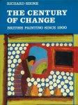Shone, Richard - THE CENTURY OF CHANGE - BRITISH PAINTING SINCE 1900