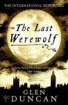 Glen Duncan - The Last Werewolf