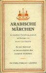 LITTMANN, Enno - Arabische Märchen. Nach mündlicher Überlieferung gesammelt und überstragn von Enno Littmann.
