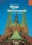 Kiesow, Gottfried - Wege zur Backsteingotik: eine Einführung
