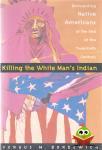 Fergus M Bordewich - Killing the White Man's Indian
