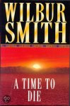 Smith, Wilbur - A time to die.