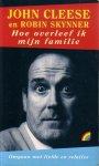 Cleese, John / Skynner, Robin - Hoe  overleef ik mijn familie, omgaan met liefde en relaties ( hoe ga je om met familieproblemen, hoe kies je een partner