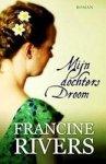 Rivers, Francine - Mijn dochters droom *nieuw*  --- Serie Martha's erfenis, deel 2 (vervolg op Mijn moeders hoop)