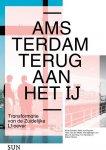 Schram, Anne;  Kees van Ruyven; Hans van der Made et al - Amsterdam, terug aan het IJ : transformatie van de Zuidelijke IJ-oever