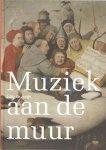 Jongh, E. de - Muziek aan de muur. Muzikale voorstellingen in de Nederlanden 1500-1700