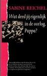 Reichel S. (ds1307) - Wat deed jij eigenlik in de oorlog Papa?