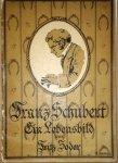 Zoder, Fritz: - Franz Schubert, der große Wiener Tondichter und Liederfürst. Ein Lebensbild