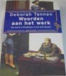 Tannen, D. - woorden aan het werk / hoe vrouwen en mannen op het werk met elkaar praten