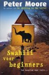 Moore, Peter - Swahili voor beginners  -  Van Kaapstad naar Caïro ...