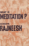 Acharya Rajneesh, Bhagwan Shree Rajneesh (Osho) - WHAT IS MEDITATION?