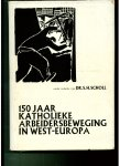 Scholl, S. H. - 150 jaar katholieke arbeidersbeweging in West-Europa