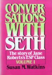 Watkins, Susan M. - Conversations with Seth; the story of Jane Robert's ESP class, volume 1