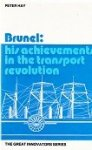 Hay, Peter - Brunel, his achievements in the transport revolution