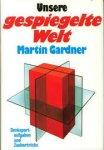 Gardner, Martin - Unsere gespiegelte Welt   Denksportaufgaben und Zaubertricks