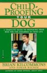 Kilcommons, Brian - Childproofing Your Dog: A Complete Guide to Preparing Your Dog for the Children in Your Life