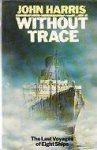 HARRIS, John - Without trace; the last voyages of eight ships